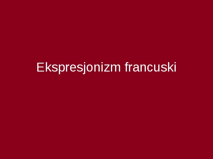 Ekspresjonizm francuski - Slajd 1