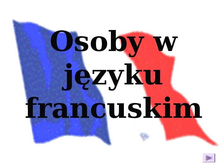 Odmiana czasowników - język francuski - Slajd 3
