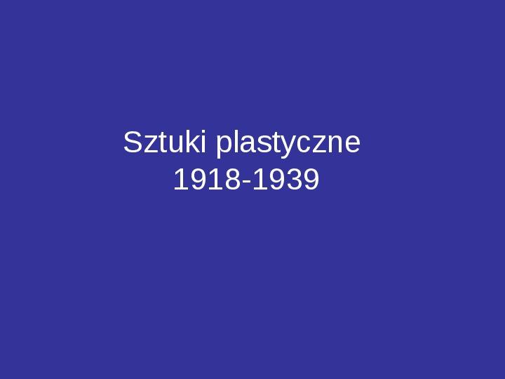 Sztuki plastyczne 1918-1939 - Slajd 1