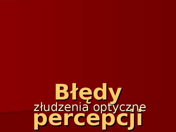 Błędy percepcji - złudzenia optyczne - Slajd 1