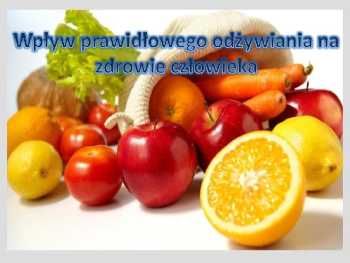 Wpływ prawidłowego odżywiania na zdrowie człowieka - Slajd 1
