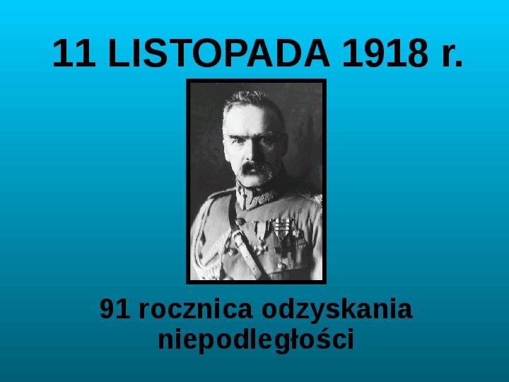 11 LISTOPADA 1918 r. 91 rocznica odzyskania niepodległości - Slajd 1
