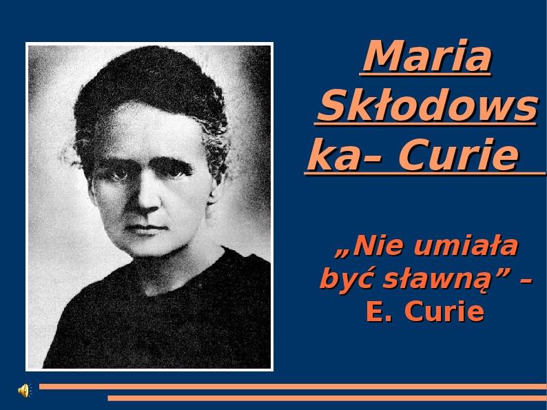 Maria Skłodowska Curie - Slajd 1