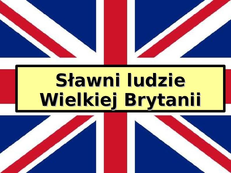 Sławni ludzie Wielkiej Brytanii - Slajd 1