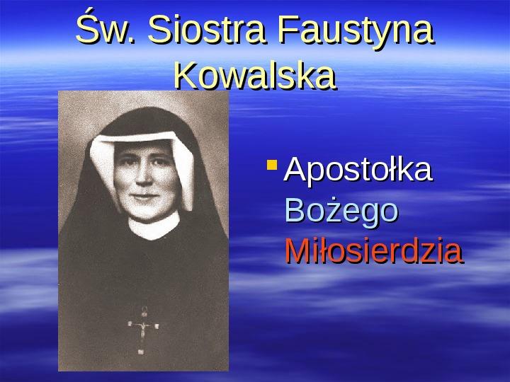 Św. Siostra Faustyna Kowalska - Slajd 1