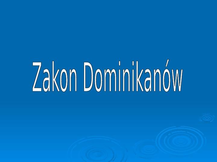 Zakon Dominikanów - Slajd 1