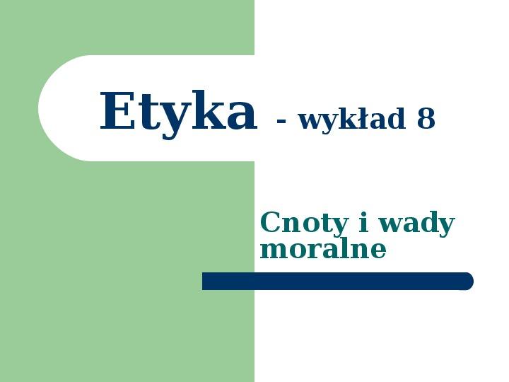 Etyka - cnoty i wady moralne - Slajd 1