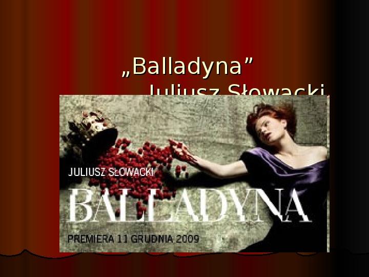 """""""Balladyna"""" Juliusz Słowacki - Slajd 1"""