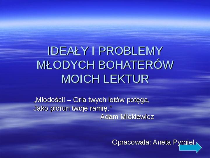 IDEAŁY I PROBLEMY MŁODYCH BOHATERÓW MOICH LEKTUR - Slajd 1