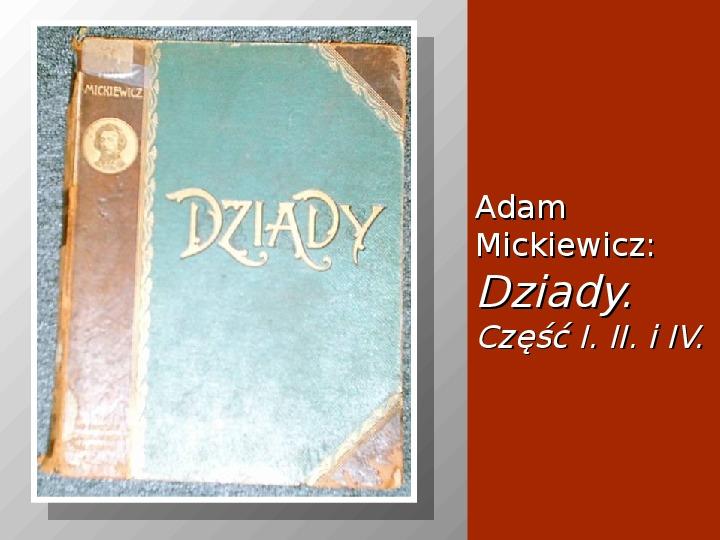 Mickiewicz Adam: Dziady. Część I, II i IV. - Slajd 1
