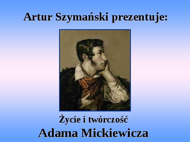Życie i twórczość Adama Mickiewicza - Slajd 1