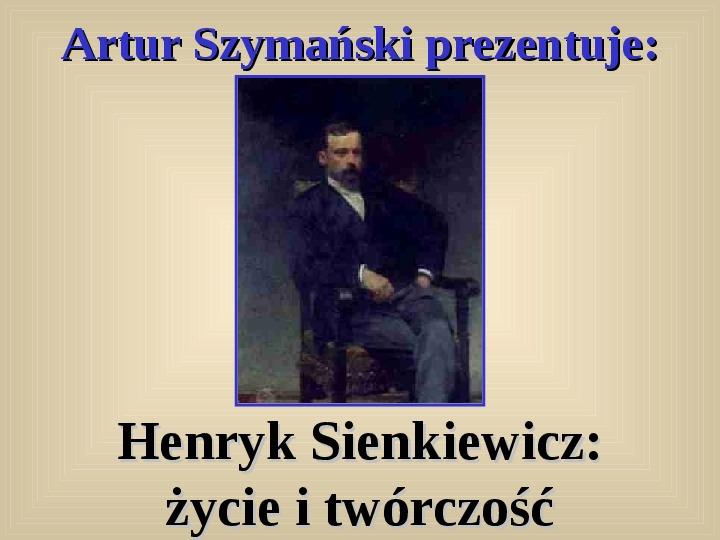 Henryk Sienkiewicz: życie i twórczość - Slajd 1