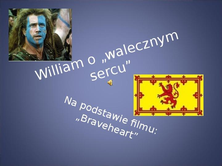 """William o """"walecznym sercu"""" na podstawie filmu """"Braveheart"""" - Slajd 1"""
