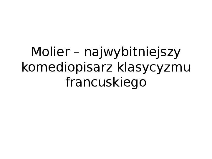 Molier - najwybitniejszy komediopisarz klasycyzmu francuskiego - Slajd 0
