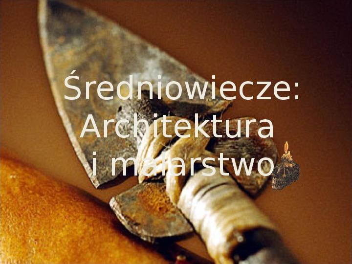 Średniowiecze: Architektura i malarstwo - Slajd 0