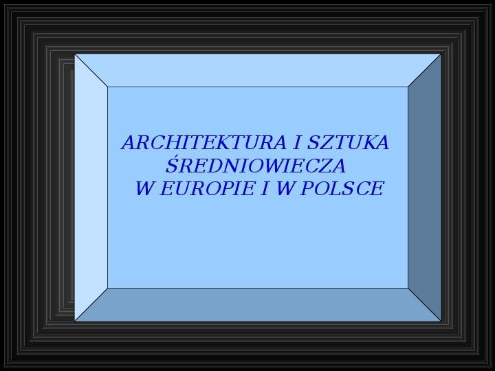 Architektura i sztuka średniowiecza w europie i w Polsce - Slajd 1