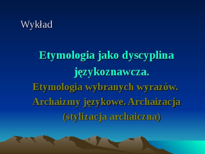 Etymologia jako dyscyplina językoznawcza - Slajd 1