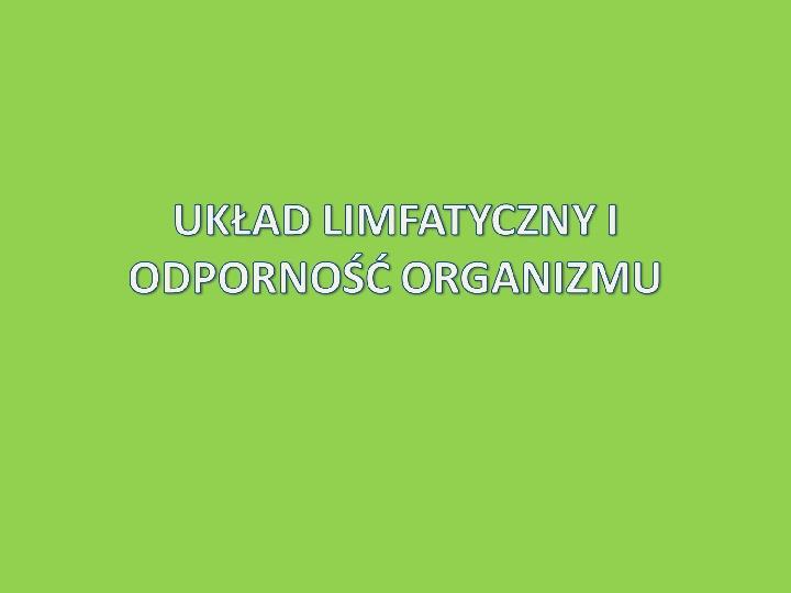 Układ limfatyczny i odporność organizmu - Slajd 1