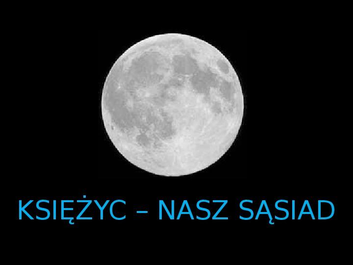 Księżyc - nasz sąsiad - Slajd 1