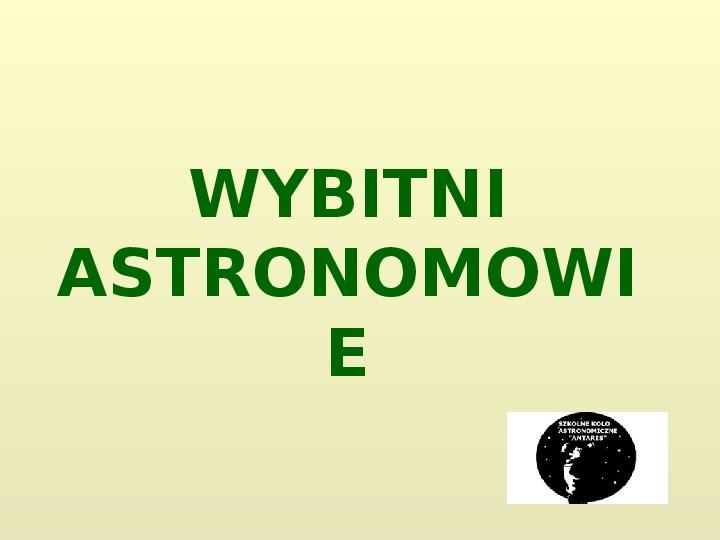 Wybitni astronomowie - Slajd 1