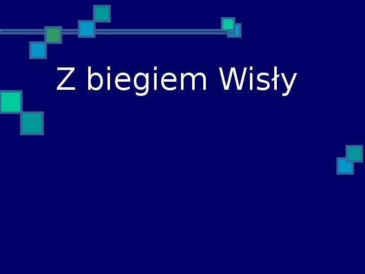 Z biegiem Wisły - Slajd 1