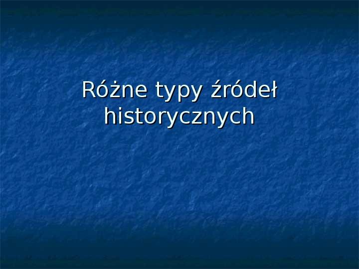Różne typy żródeł historycznych - Slajd 1