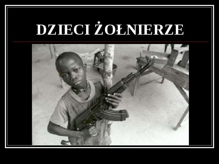 Mali wojownicy, dzieci żołnierze - Slajd 1