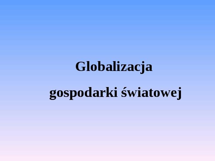 Globalizacja gospodarki światowej - Slajd 1
