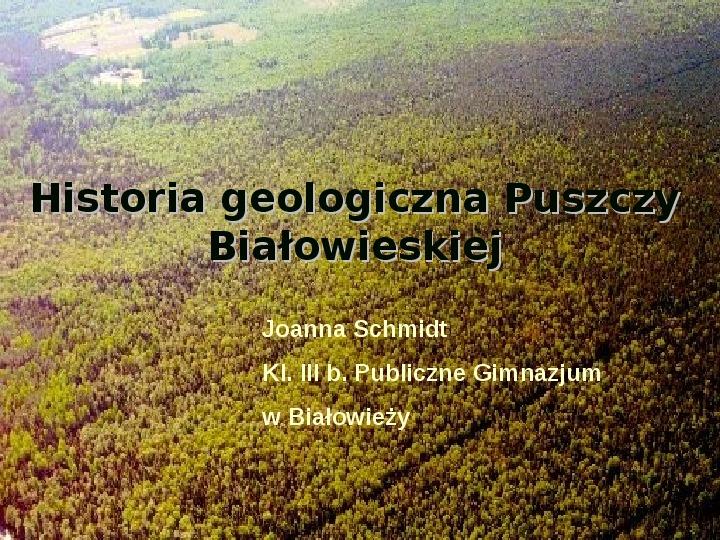 Historia geologiczna Puszczy Białowieskiej - Slajd 1