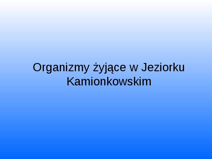 Nasze lokalne światy wodne Jeziorko Kamionkowskie - Slajd 9