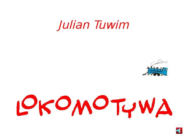 Julian Tuwim - Lokomotywa - Slajd 1