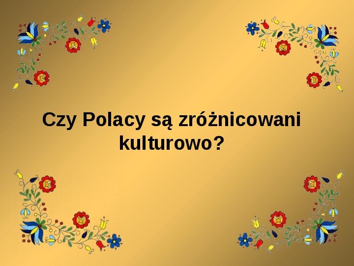 Czy Polacy są zróżnicowani kulturowo? - Slajd 1
