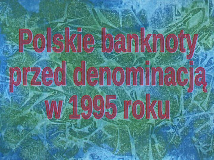 Banknoty polskie przed nominacją w 1995 roku - Slajd 1