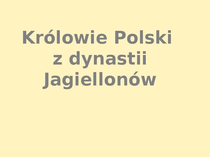 Królowie Polski z dynastii Jagiellonów - Slajd 0