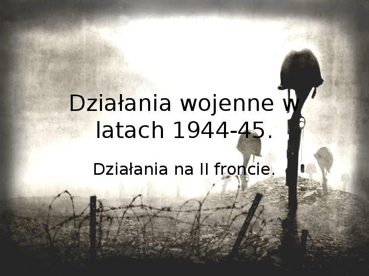 Działania wojenne w latach 1944-45. Otwarcie II frontu - Slajd 1