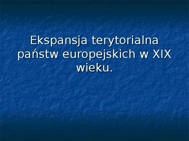Ekspansja terytorialna państw europejskich w XIX wieku - Slajd 1