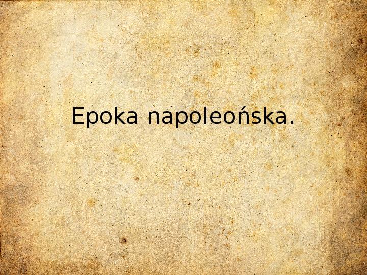 Epoka napoleońska - Slajd 1