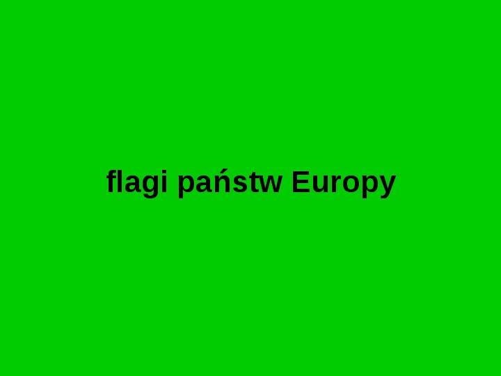 Flagi państw Europy - Slajd 1