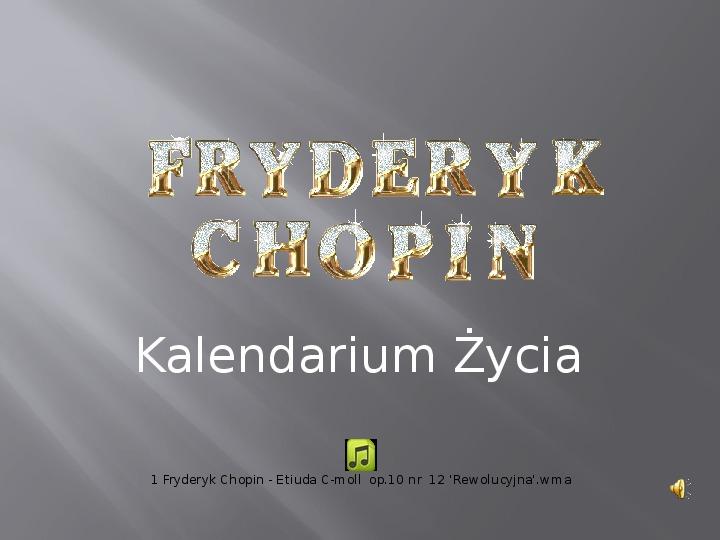 Fryderyk Chopin - kalendarium życia - Slajd 0