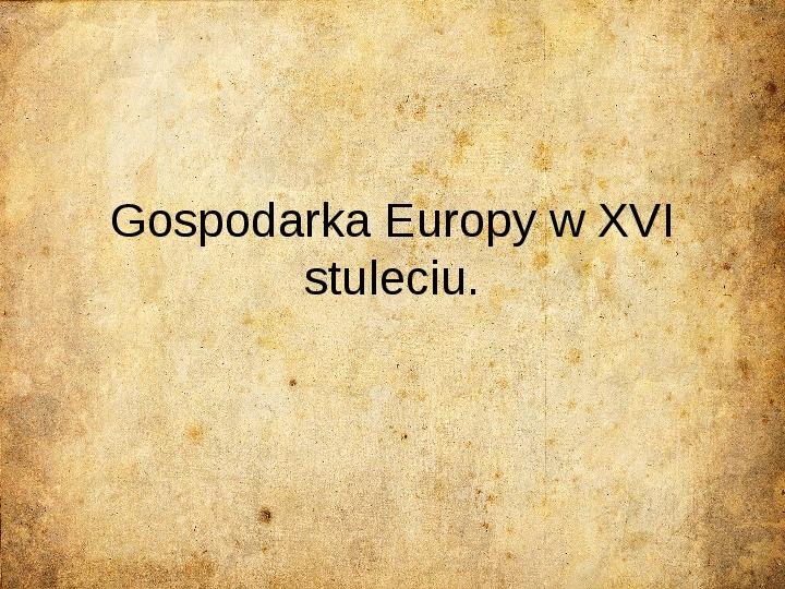 Gospodarka Europy w XVI stuleciu - Slajd 1