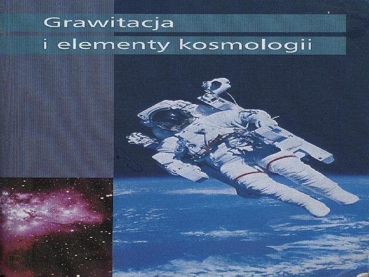 Grawitacja i elementy kosmologi - Slajd 1