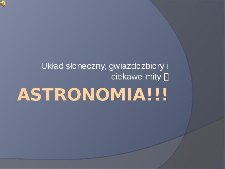 Układ słoneczny, gwiazdozbiory i ciekawe mity ASTRONOMIA!!! - Slajd 1