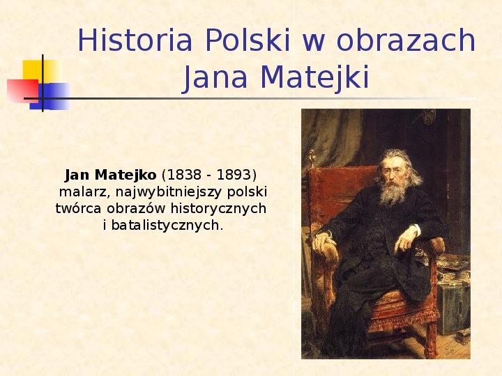 Historia Polski w obrazach Jana Matejki - Slajd 1