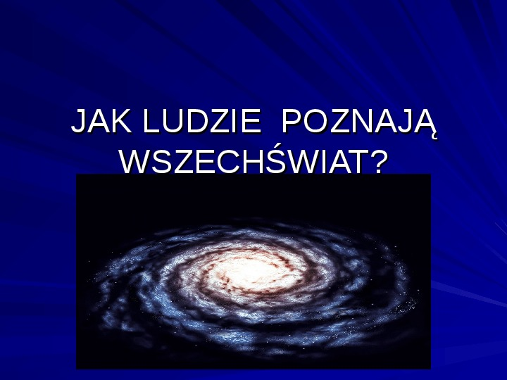 Jak ludzie poznają wszechświat? - Slajd 1