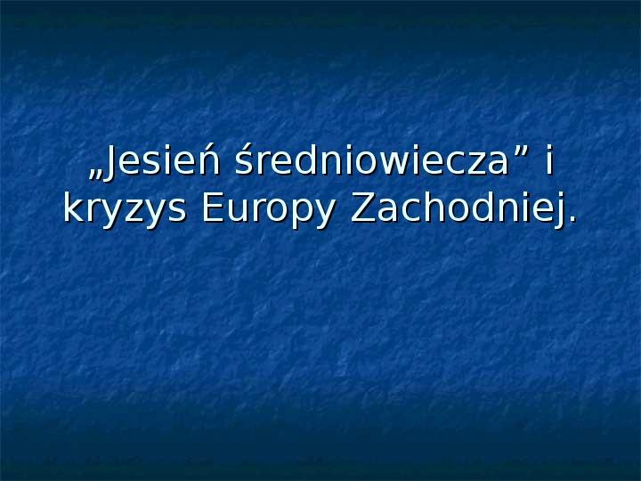 Jesień średniowiecza i kryzys Europy Zachodniej. - Slajd 1