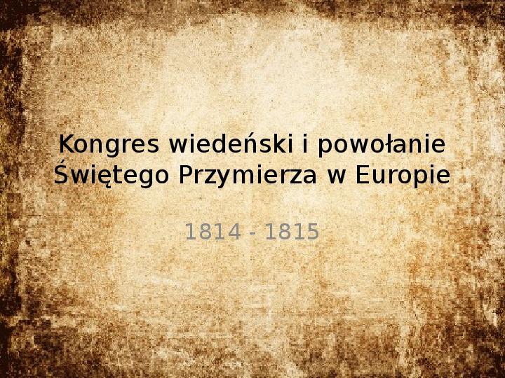Kongres wiedeński i powołanie Świętego Przymierza w Europie - Slajd 1