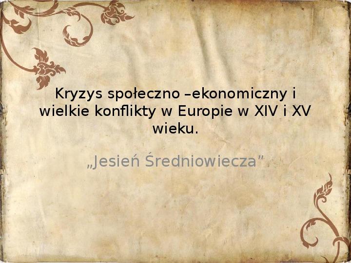 Kryzys społeczno –ekonomiczny i wielkie konflikty w Europie w XIV i XV wieku. - Slajd 1