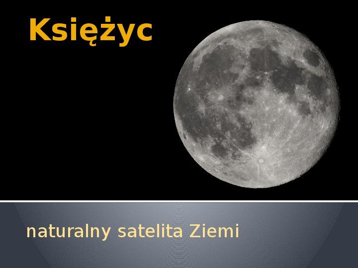 Księżyc naturalny satelita Ziemi - Slajd 1