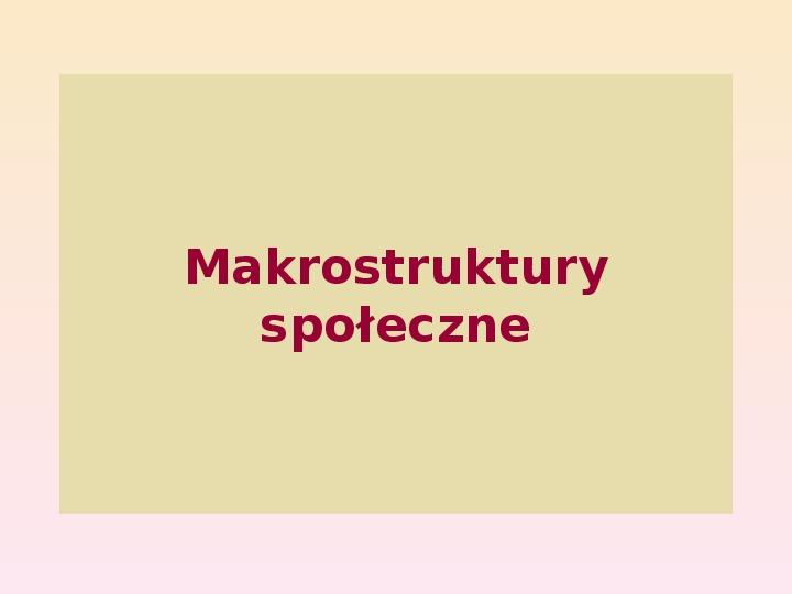 Makrostruktury społeczne - Slajd 1