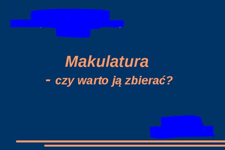 Makulatura - czy warto ją zbierać? - Slajd 1